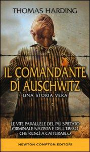 Copertina di 'Il comandante di Auschwitz. Una storia vera. Le vite parallele del più spietato criminale nazista e dell'ebreo che riuscì a catturarlo'