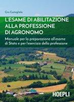 L'esame di abilitazione alla professione di agronomo - Ciro Costagliola