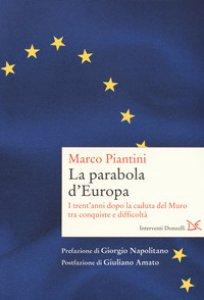 Copertina di 'La parabola d'Europa. I trent'anni dopo la caduta del Muro tra conquiste e difficoltà'