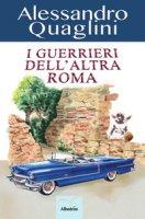 I guerrieri dell'altra Roma - Quaglini Alessandro