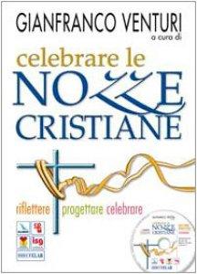 Copertina di 'Celebrare le nozze cristiane. Riflettere, progettare, celebrare. Con CD-ROM'