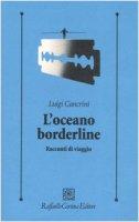 L' oceano borderline. Racconti di viaggi - Cancrini Luigi
