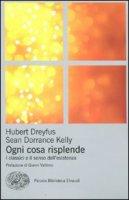 Ogni cosa risplende - Dreyfus Hubert L., Dorrance Kelly Sean