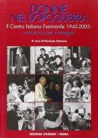 Donne nel dopoguerra.   Il Centro Italiano Femminile (1945-2005) una storia per immagini - Fiorenza Taricone