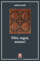 Miti, sogni e misteri. - Mircea Eliade