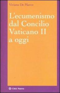 Copertina di 'Ecumenismo dal Concilio Vaticano II a oggi'