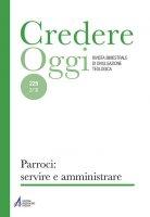 Credere Oggi (3/2018) n. 225. Parroci: servire e amministrare - Aa. Vv.