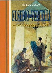 Copertina di 'Eusebio di Vercelli nel suo tempo pagano e cristiano'
