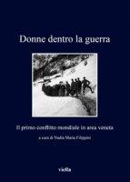 Dentro la guerra. Donne e prima guerra mondiale in area veneta