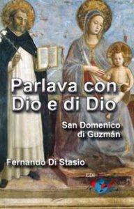 Copertina di 'Parlava con Dio e di Dio. San Domenico di Guzmán'