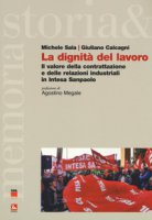 La dignità del lavoro. Il valore della contrattazione e delle relazioni industriali in Intesa Sanpaolo - Sala Michele, Calacagni Giuliano
