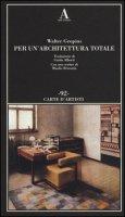 Per un'architettura totale - Gropius Walter