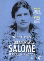 Lou Andreas Salomé. Mia sorella, mia sposa - Peters Heinz Frederick