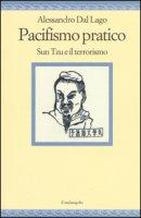 Pacifismo pratico. Sun Tzu e il terrorismo - Dal Lago Alessandro