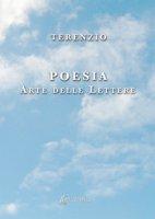 Poesia. Arte delle lettere - Mazza Terenzio