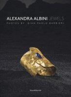 Alexandra Albini jewels. Ediz. italiana e inglese - Barbieri Paolo, Triossi Amanda