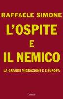 L' ospite e il nemico. La grande migrazione e l'Europa - Simone Raffaele