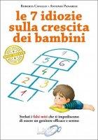 Le 7 idiozie sulla crescita dei bambini - Cavallo Roberta, Panarese Antonio