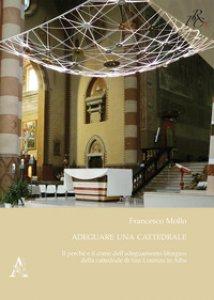Copertina di 'Adeguare una cattedrale. Il perché e il come dell'adeguamento liturgico della cattedrale di San Lorenzo in Alba'