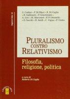 Pluralismo contro relativismo. Filosofia, religione, politica