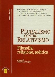 Copertina di 'Pluralismo contro relativismo. Filosofia, religione, politica'
