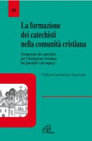 La formazione dei catechisti nella comunità cristiana. Formazione dei catechisti per l'iniziazione cristiana dei fanciulli e dei ragazzi - UFFICIO CATECHISTICO NAZIONALE