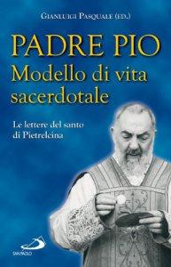 Copertina di 'Padre Pio. Modello di vita sacerdotale. Le lettere del santo di Pietrelcina'