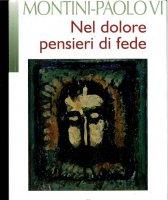 Nel dolore pensieri di fede - Paolo VI