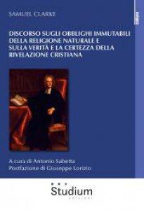 Copertina di 'Discorso sugli obblighi immutabili della religione naturale e sulla verità e la certezza della rivelazione cristiana'