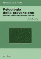 Psicologia della prevenzione - Romano John L.