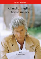 Senza musica. Scritti dal 1974 - Baglioni Claudio