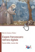 Essere francescano nell'era digitale. Nuove sfide, nuova vita. - Martín Carbajo Núñez