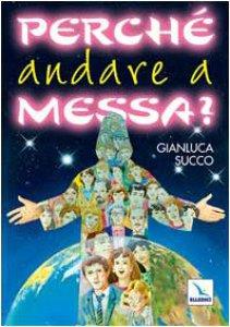 Copertina di 'Perché andare a Messa?'