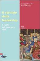 Il servizio della leadership. Il ruolo del superiore oggi - Brondino Giuseppe, Marasca Mauro