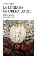 La liturgia un'opera d'arte. L'opera di Dio celebrata dal suo popolo - Miquel Pierre