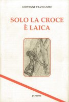 Solo la croce è laica - Giovanni Frassanito