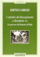 I cattolici dal Risorgimento a Benedetto XVI - Bartolo Gariglio