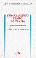 Fidanzamento, tempo di grazia. Un itinerario educativo - Azione Cattolica Ambrosiana, Commissione Famiglia «Gruppo F