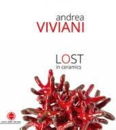 Andrea Viviani. Lost in ceramics. Catalogo della mostra (Gualdo Tadino, 22-30 settembre 2018). Ediz. illustrata - Biasini Selvaggi Cesare