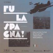 Fu la spagna! Der faschstische blick auf den Spanischen Bürgerkireg. Catalogo della mostra (Bolzano, 17 novembre 2017-15 gennaio 2018). Ediz. illustrata