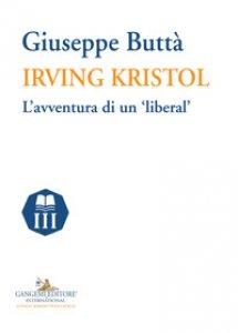 Copertina di 'Irving Kristol. L'avventura di un «liberal»'