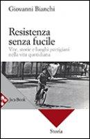 Resistenza senza fucile - Bianchi Giovanni