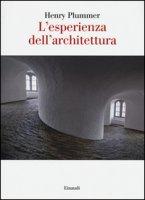 L' esperienza dell'architettura - Plummer Henry