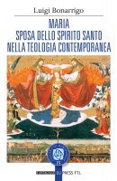 Maria sposa dello Spirito Santo nella teologia contemporanea - Luigi Bonarrigo