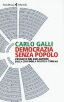 Democrazia senza popolo. Cronache dal parlamento sulla crisi della politica italiana - Galli Carlo