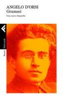 Gramsci. Una nuova biografia - D'Orsi Angelo