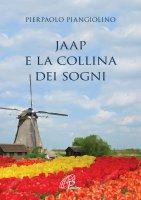 Jaap e la collina dei sogni - Piangiolino Pierpaolo