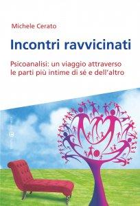 Copertina di 'Incontri ravvicinati. Psicoanalisi: un viaggio attraverso le parti più intime di sé e dell'altro.'
