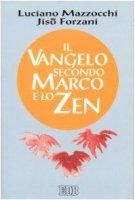 Il Vangelo secondo Marco e lo zen - Mazzocchi Luciano, Jiso Forzani Giuseppe