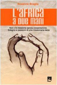 Copertina di 'L' Africa a due mani. Non c'è missione senza cooperazione. Sdegno e passioni di una missionaria laica'
